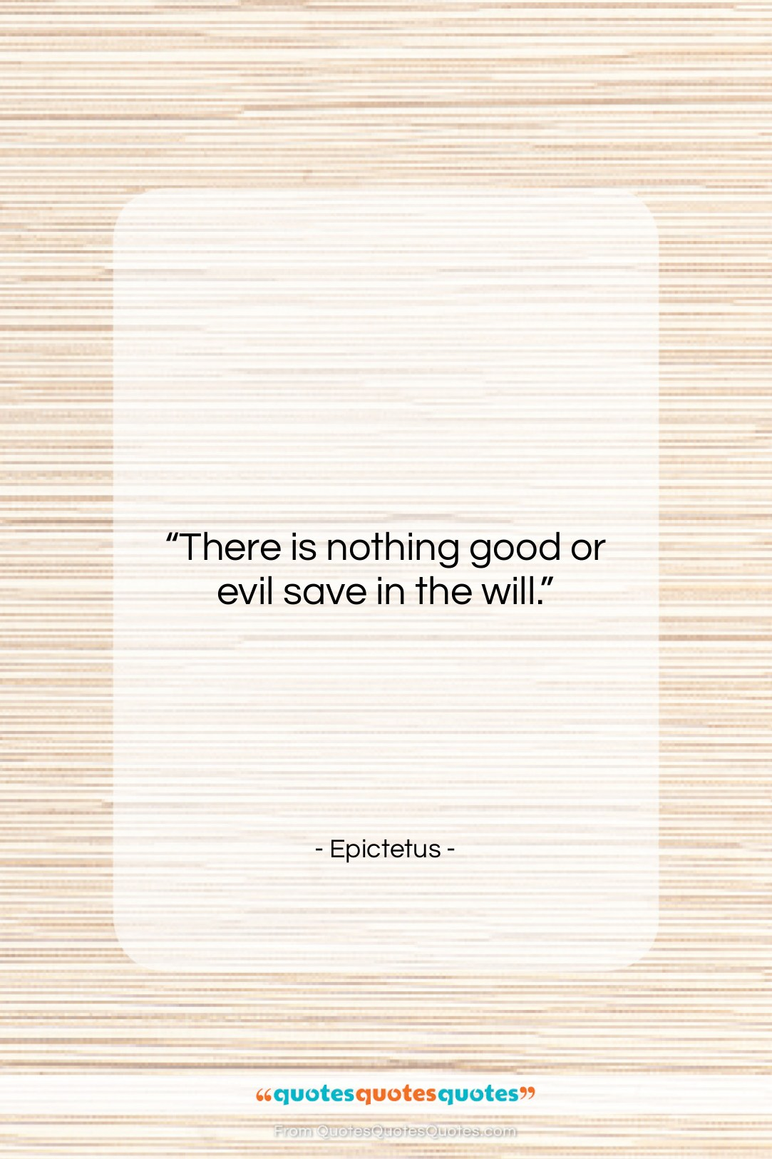 """Epictetus quote: """"There is nothing good or evil save…""""- at QuotesQuotesQuotes.com"""