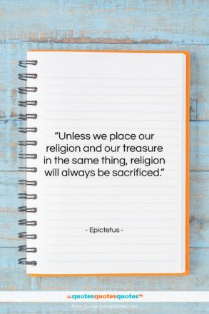 """Epictetus quote: """"Unless we place our religion and our…""""- at QuotesQuotesQuotes.com"""