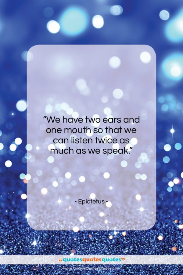 """Epictetus quote: """"We have two ears and one mouth…""""- at QuotesQuotesQuotes.com"""