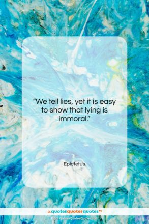 """Epictetus quote: """"We tell lies, yet it is easy…""""- at QuotesQuotesQuotes.com"""