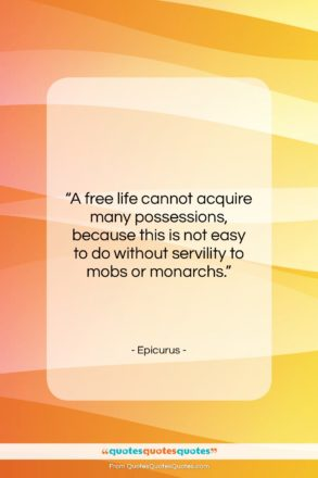 """Epicurus quote: """"A free life cannot acquire many possessions,…""""- at QuotesQuotesQuotes.com"""
