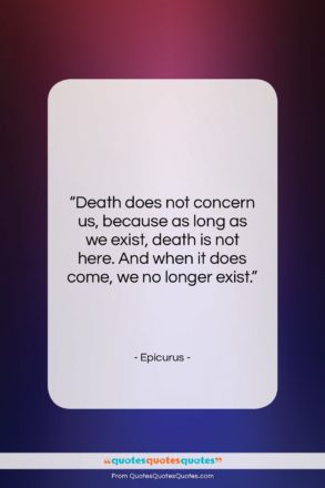 """Epicurus quote: """"Death does not concern us, because as…""""- at QuotesQuotesQuotes.com"""