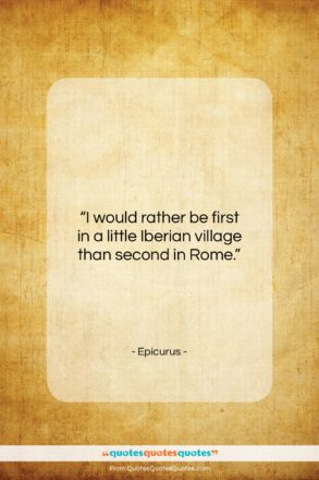 """Epicurus quote: """"I would rather be first in a…""""- at QuotesQuotesQuotes.com"""