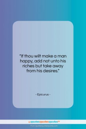 """Epicurus quote: """"If thou wilt make a man happy,…""""- at QuotesQuotesQuotes.com"""