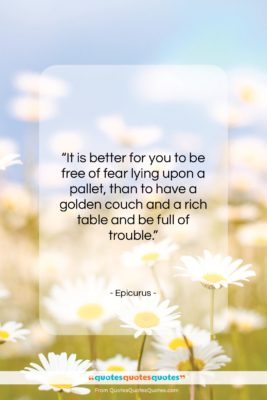 "Epicurus quote: ""It is better for you to be…""- at QuotesQuotesQuotes.com"