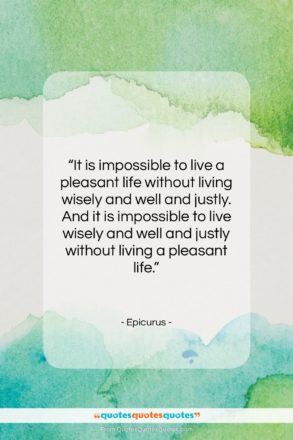 """Epicurus quote: """"It is impossible to live a pleasant…""""- at QuotesQuotesQuotes.com"""