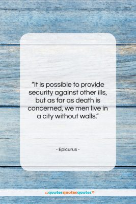 "Epicurus quote: ""It is possible to provide security against…""- at QuotesQuotesQuotes.com"