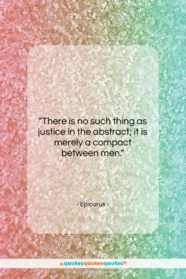 """Epicurus quote: """"There is no such thing as justice…""""- at QuotesQuotesQuotes.com"""