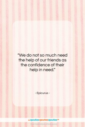 "Epicurus quote: ""We do not so much need the…""- at QuotesQuotesQuotes.com"