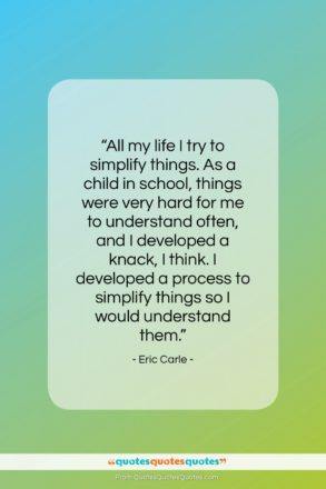 """Eric Carle quote: """"All my life I try to simplify…""""- at QuotesQuotesQuotes.com"""