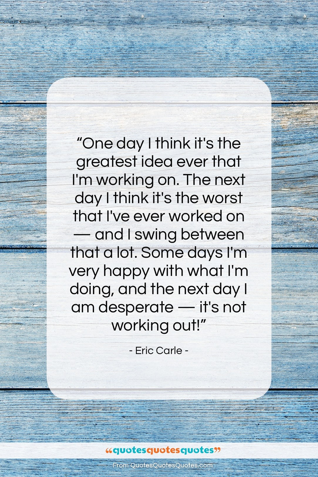 """Eric Carle quote: """"One day I think it's the greatest…""""- at QuotesQuotesQuotes.com"""