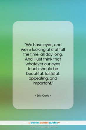 """Eric Carle quote: """"We have eyes, and we're looking at…""""- at QuotesQuotesQuotes.com"""