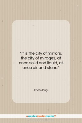 "Erica Jong quote: ""It is the city of mirrors, the…""- at QuotesQuotesQuotes.com"