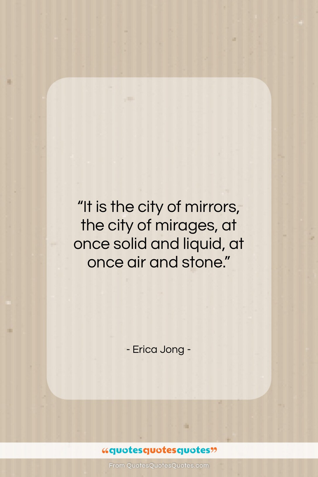 """Erica Jong quote: """"It is the city of mirrors, the…""""- at QuotesQuotesQuotes.com"""