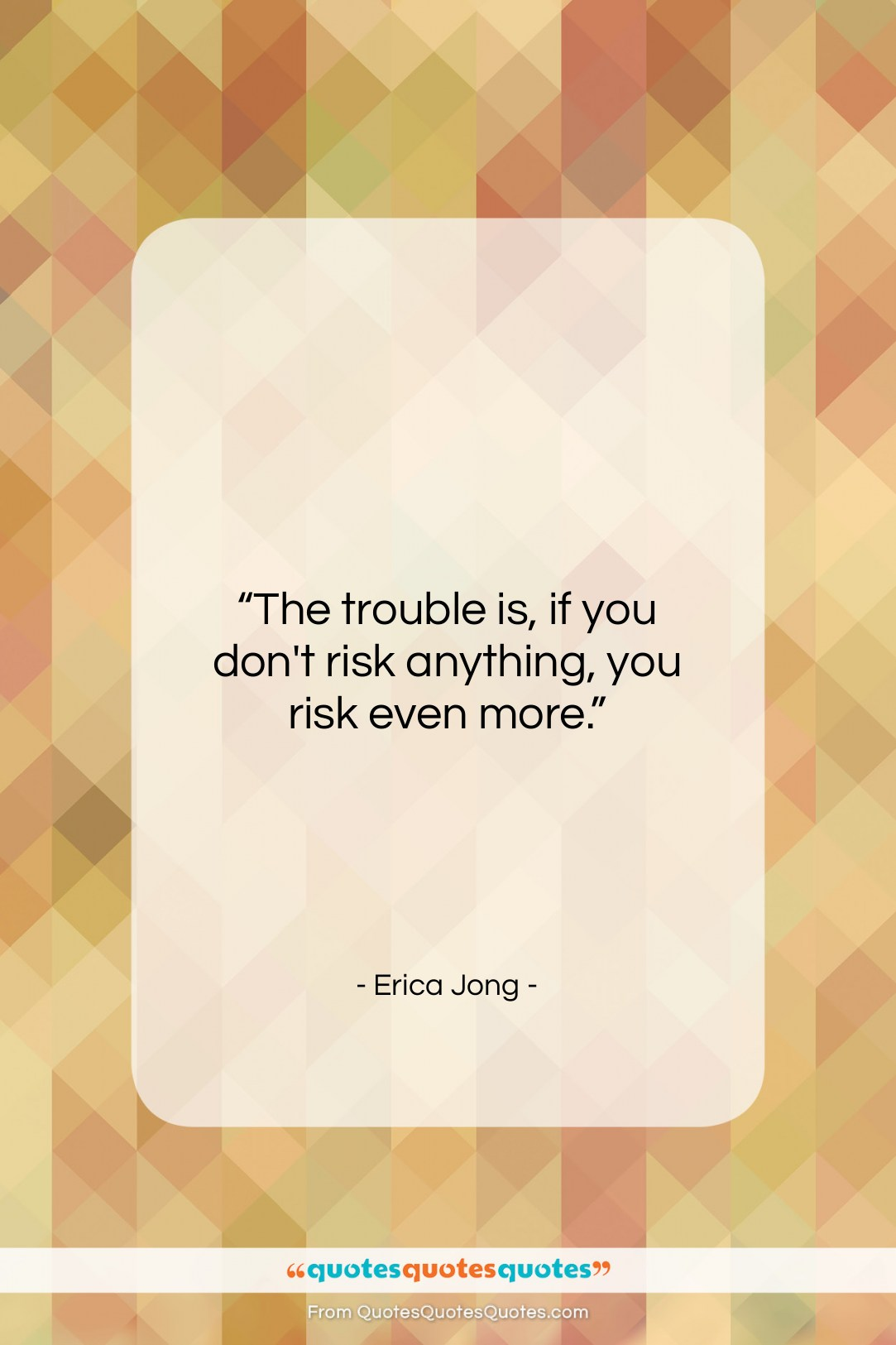 """Erica Jong quote: """"The trouble is, if you don't risk…""""- at QuotesQuotesQuotes.com"""