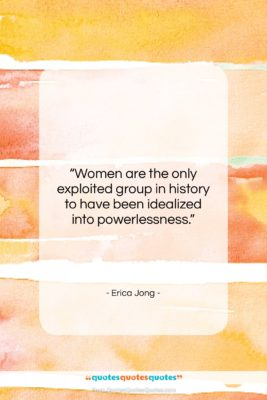 "Erica Jong quote: ""Women are the only exploited group in…""- at QuotesQuotesQuotes.com"