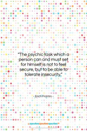 """Erich Fromm quote: """"The psychic task which a person can…""""- at QuotesQuotesQuotes.com"""