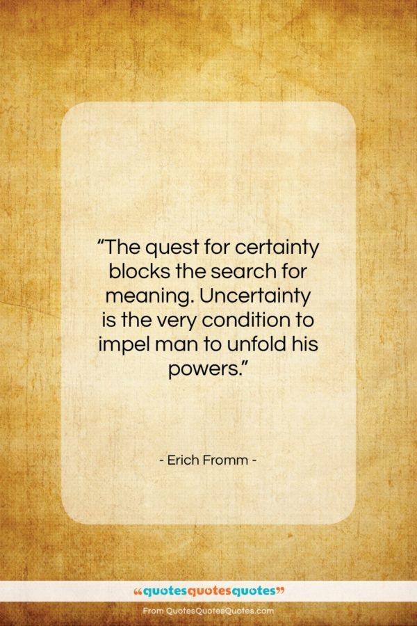 """Erich Fromm quote: """"The quest for certainty blocks the search…""""- at QuotesQuotesQuotes.com"""