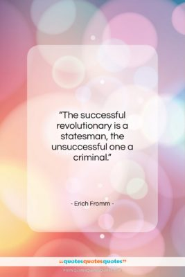 """Erich Fromm quote: """"The successful revolutionary is a statesman, the…""""- at QuotesQuotesQuotes.com"""
