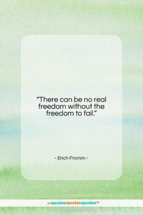 """Erich Fromm quote: """"There can be no real freedom without…""""- at QuotesQuotesQuotes.com"""