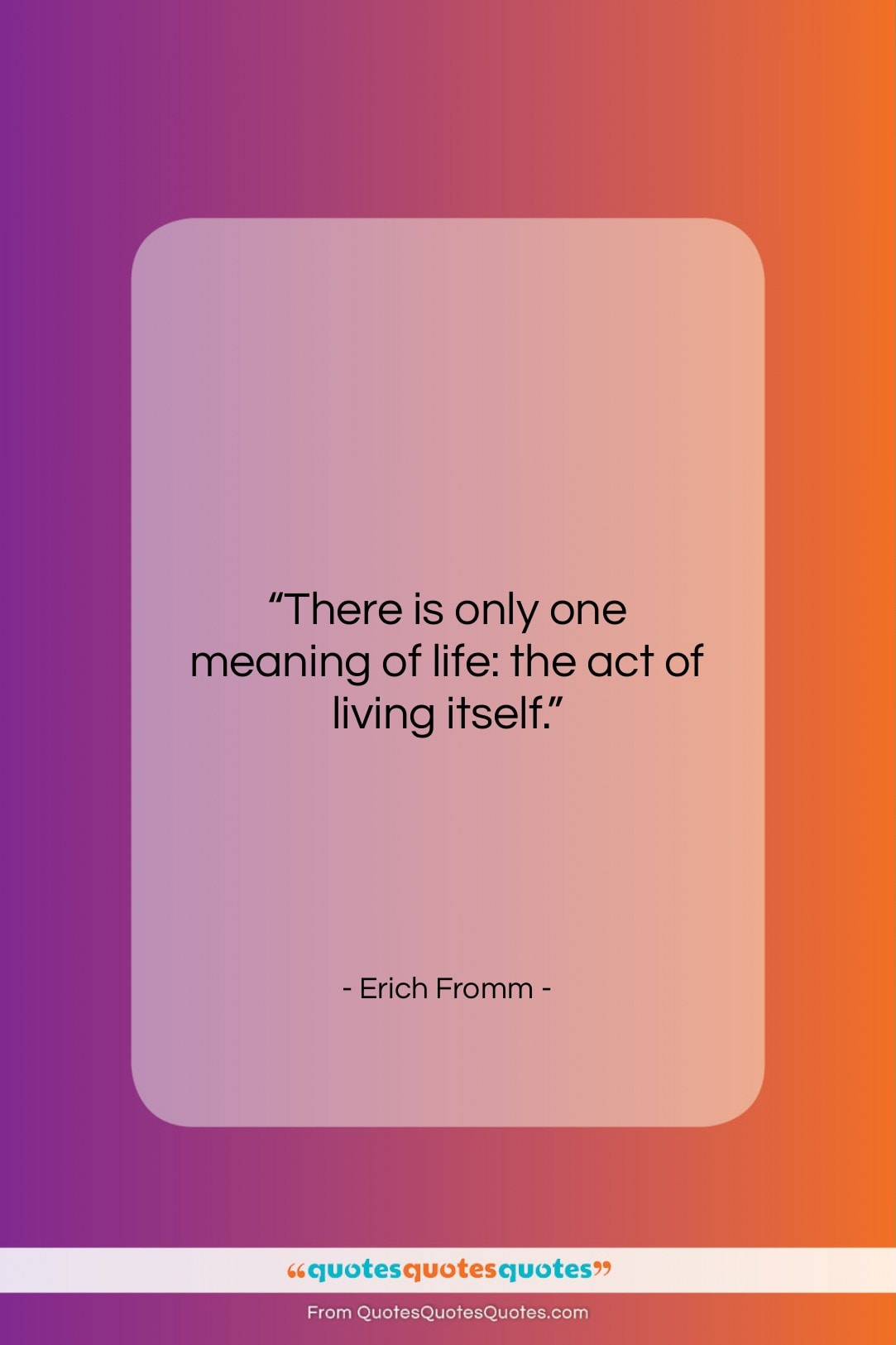 """Erich Fromm quote: """"There is only one meaning of life:…""""- at QuotesQuotesQuotes.com"""