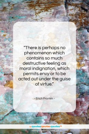 """Erich Fromm quote: """"There is perhaps no phenomenon which contains…""""- at QuotesQuotesQuotes.com"""