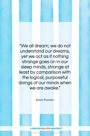 """Erich Fromm quote: """"We all dream; we do not understand…""""- at QuotesQuotesQuotes.com"""