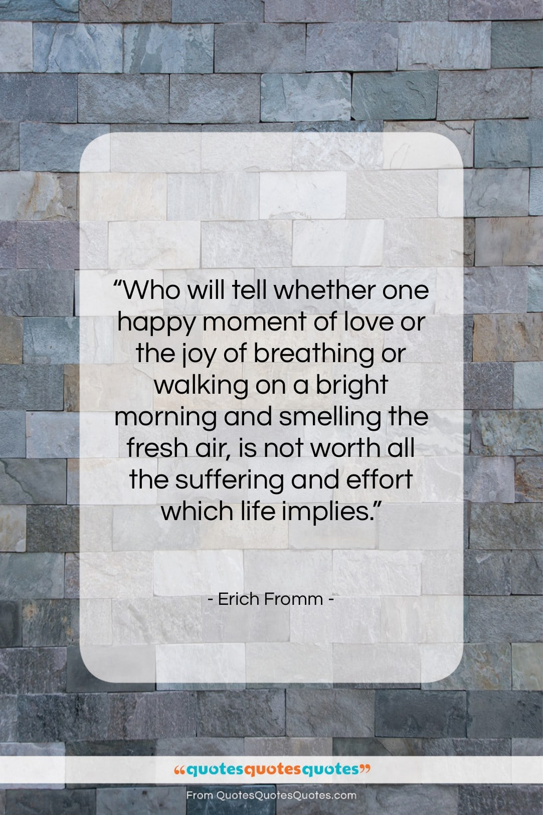 """Erich Fromm quote: """"Who will tell whether one happy moment…""""- at QuotesQuotesQuotes.com"""