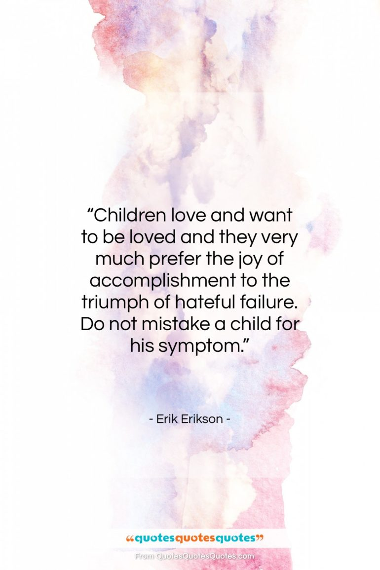 """Erik Erikson quote: """"Children love and want to be loved…""""- at QuotesQuotesQuotes.com"""