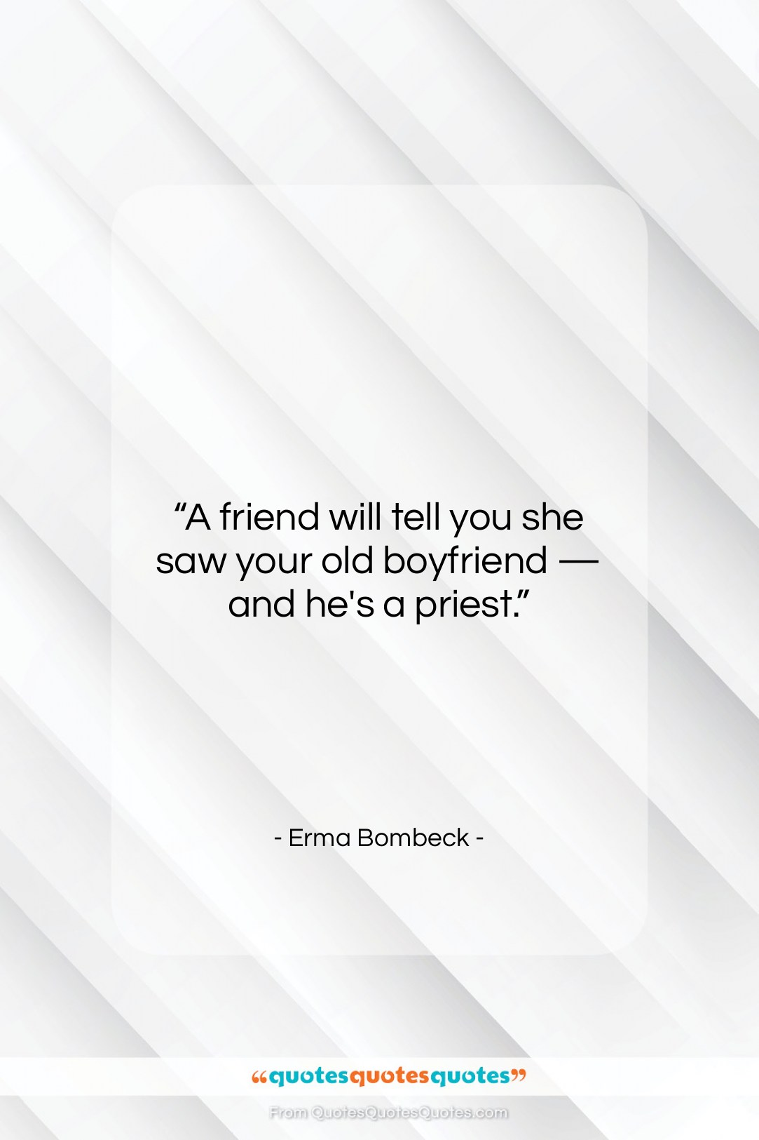 """Erma Bombeck quote: """"A friend will tell you she saw…""""- at QuotesQuotesQuotes.com"""