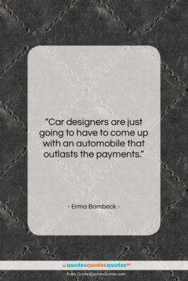 """Erma Bombeck quote: """"Car designers are just going to have…""""- at QuotesQuotesQuotes.com"""