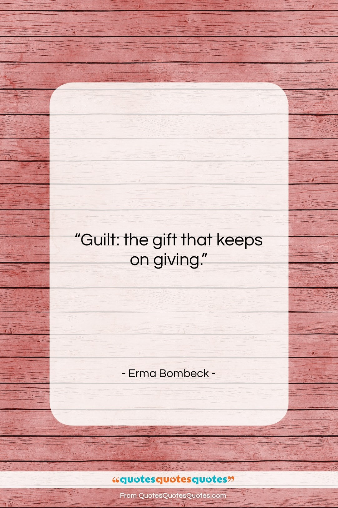 """Erma Bombeck quote: """"Guilt: the gift that keeps on giving….""""- at QuotesQuotesQuotes.com"""