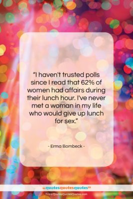 """Erma Bombeck quote: """"I haven't trusted polls since I read…""""- at QuotesQuotesQuotes.com"""