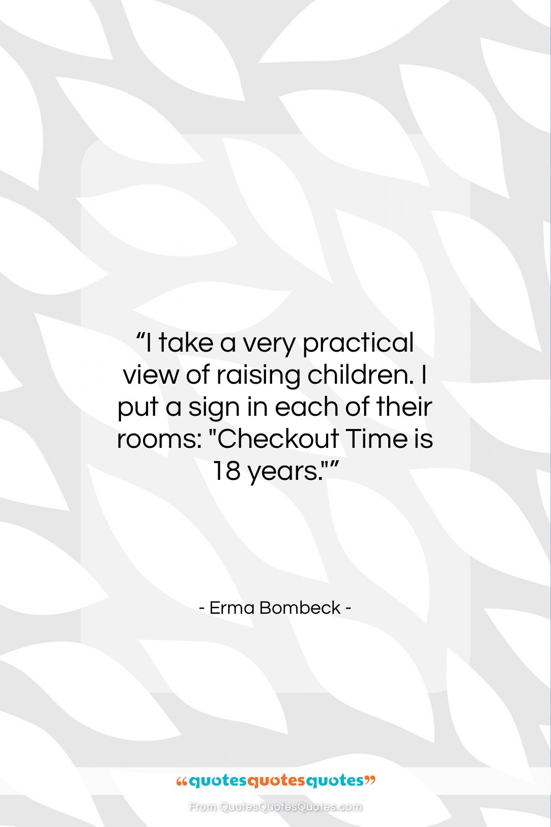 """Erma Bombeck quote: """"I take a very practical view of…""""- at QuotesQuotesQuotes.com"""