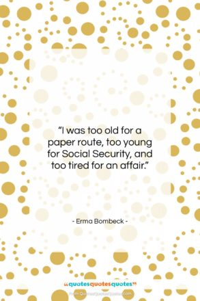 "Erma Bombeck quote: ""I was too old for a paper route…""- at QuotesQuotesQuotes.com"