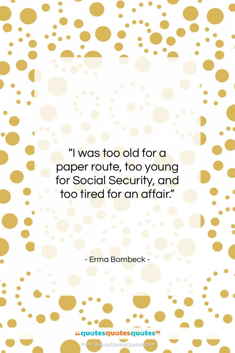 """Erma Bombeck quote: """"I was too old for a paper route…""""- at QuotesQuotesQuotes.com"""