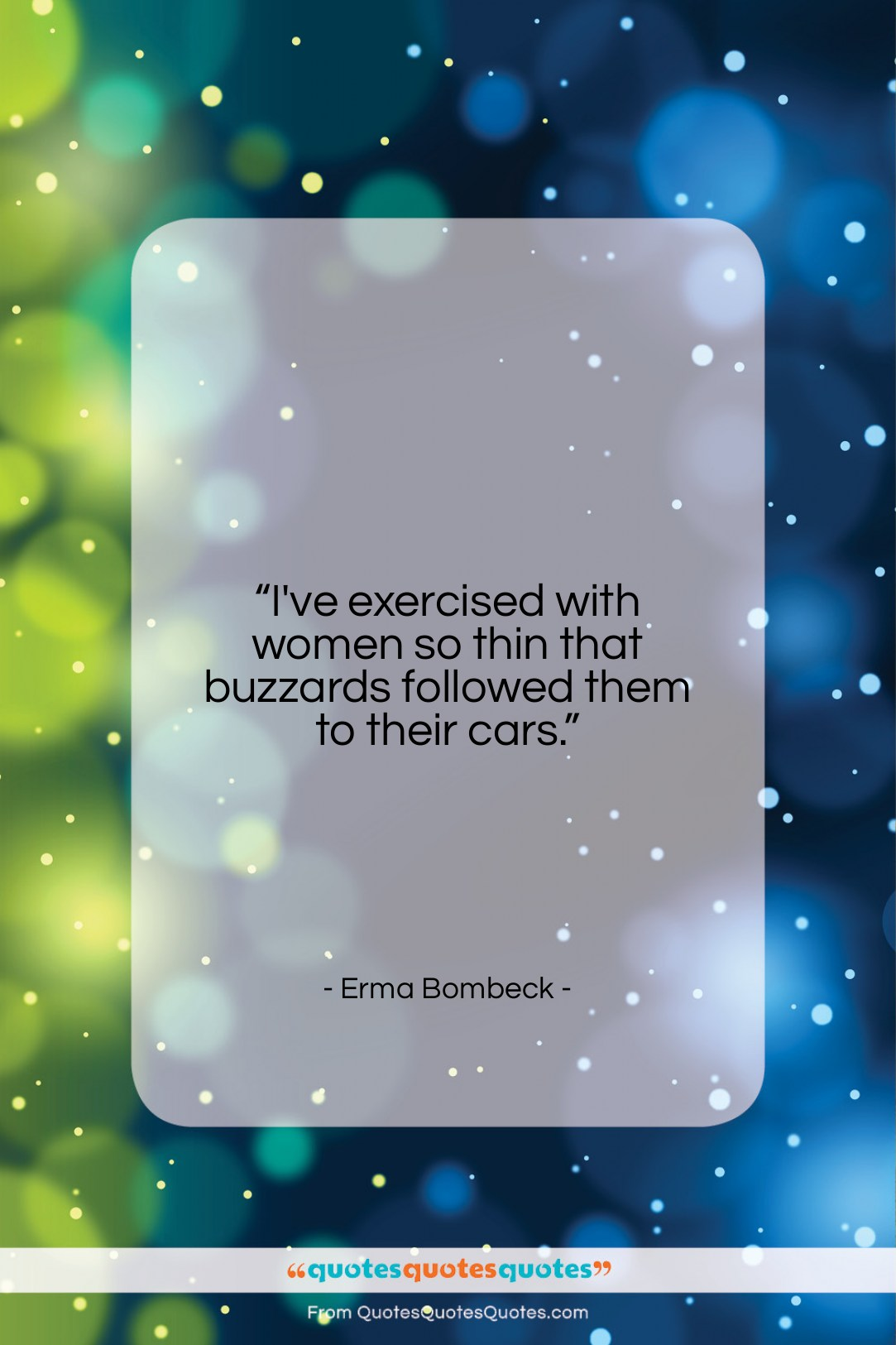 """Erma Bombeck quote: """"I've exercised with women so thin that…""""- at QuotesQuotesQuotes.com"""
