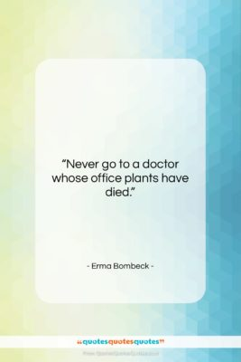 """Erma Bombeck quote: """"Never go to a doctor whose office…""""- at QuotesQuotesQuotes.com"""