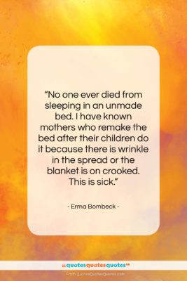 """Erma Bombeck quote: """"No one ever died from sleeping in…""""- at QuotesQuotesQuotes.com"""