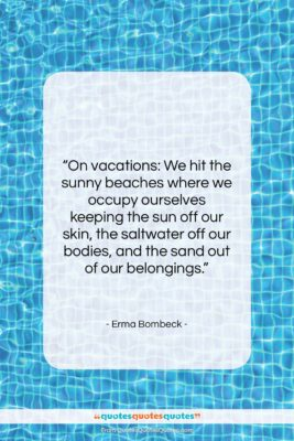 """Erma Bombeck quote: """"On vacations: We hit the sunny beaches…""""- at QuotesQuotesQuotes.com"""