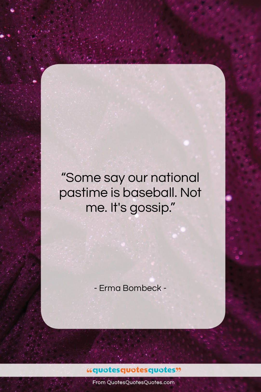 """Erma Bombeck quote: """"Some say our national pastime is baseball….""""- at QuotesQuotesQuotes.com"""