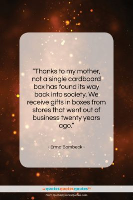 """Erma Bombeck quote: """"Thanks to my mother, not a single…""""- at QuotesQuotesQuotes.com"""