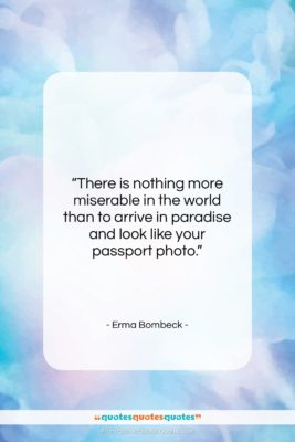 """Erma Bombeck quote: """"There is nothing more miserable in the…""""- at QuotesQuotesQuotes.com"""