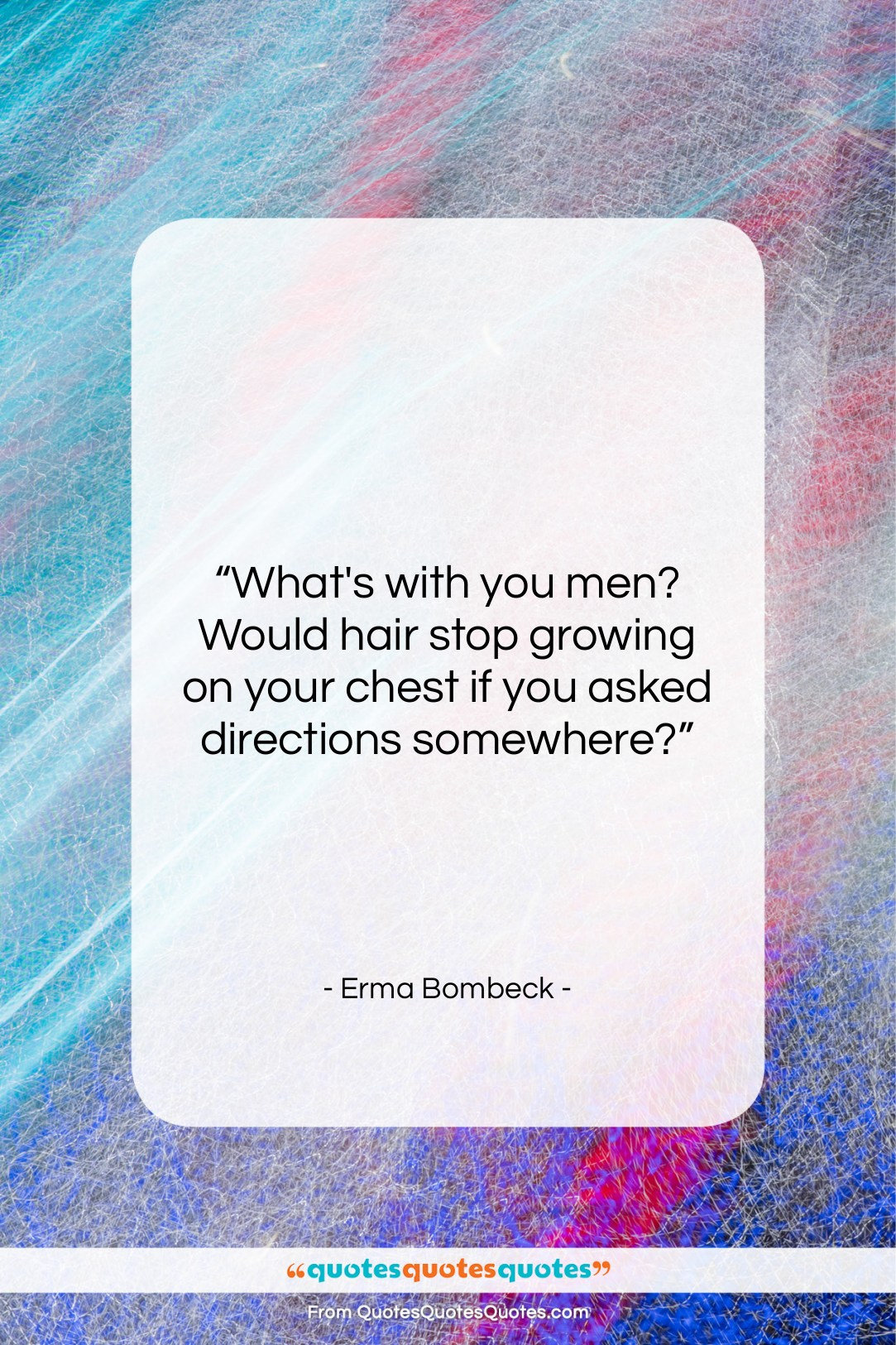 """Erma Bombeck quote: """"What's with you men? Would hair stop…""""- at QuotesQuotesQuotes.com"""