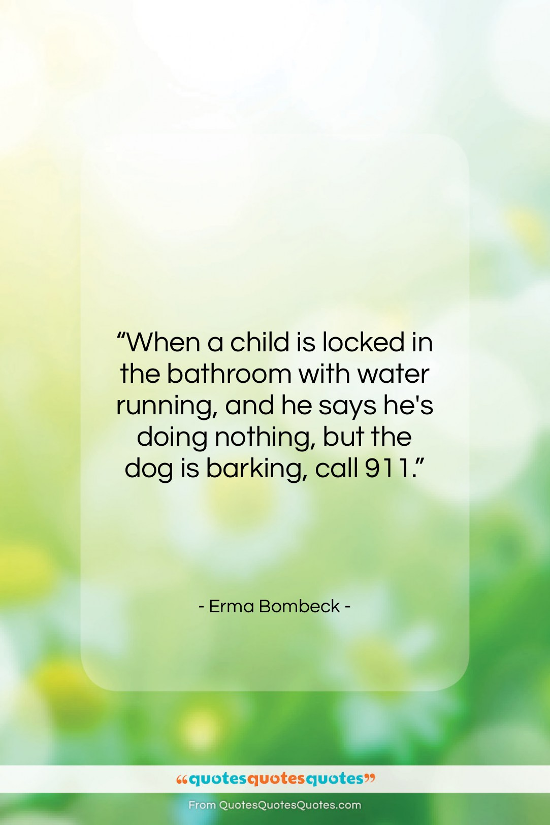 """Erma Bombeck quote: """"When a child is locked in the bathroom…""""- at QuotesQuotesQuotes.com"""