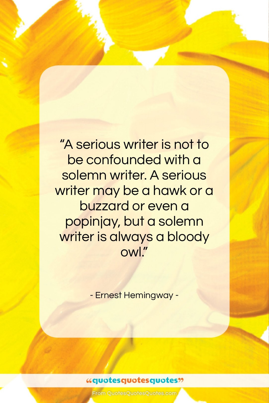 """Ernest Hemingway quote: """"A serious writer is not to be…""""- at QuotesQuotesQuotes.com"""