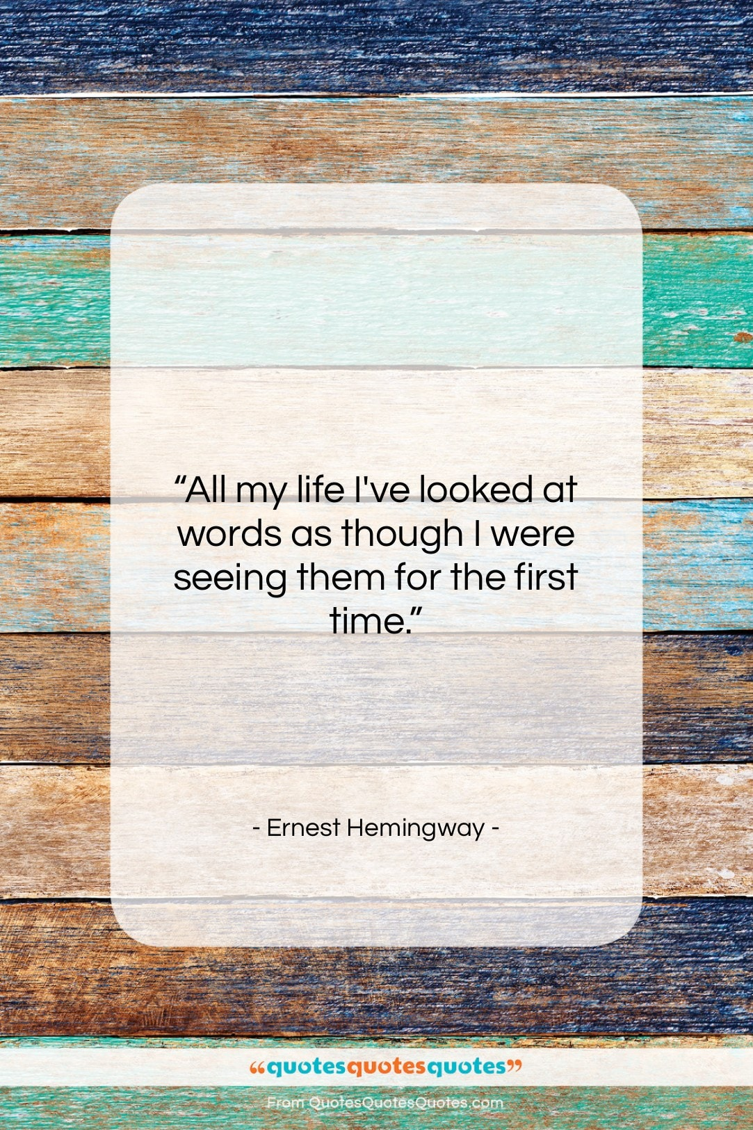 """Ernest Hemingway quote: """"All my life I've looked at words…""""- at QuotesQuotesQuotes.com"""