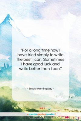 """Ernest Hemingway quote: """"For a long time now I have…""""- at QuotesQuotesQuotes.com"""