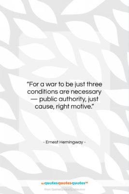 """Ernest Hemingway quote: """"For a war to be just three…""""- at QuotesQuotesQuotes.com"""