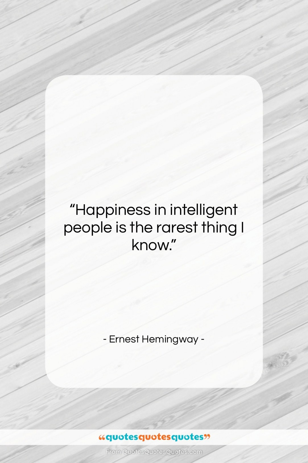 """Ernest Hemingway quote: """"Happiness in intelligent people is the rarest…""""- at QuotesQuotesQuotes.com"""